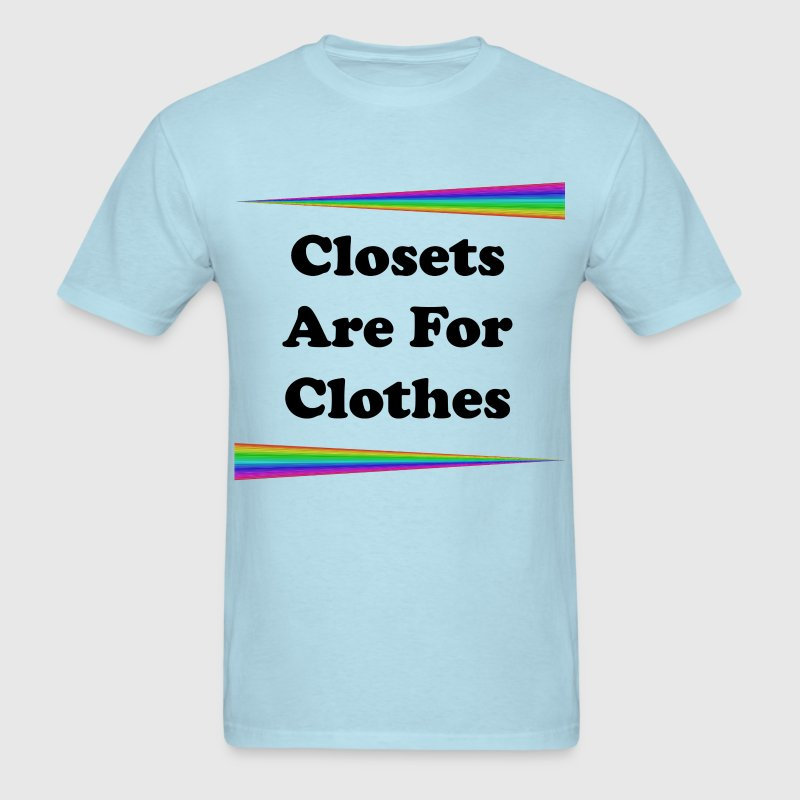 Closets Are For Clothes - Men's T-Shirt