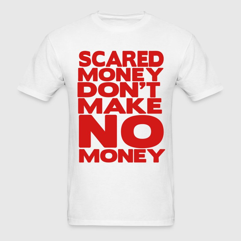 Scared Money Don't Make Money T-Shirts - Men's T-Shirt