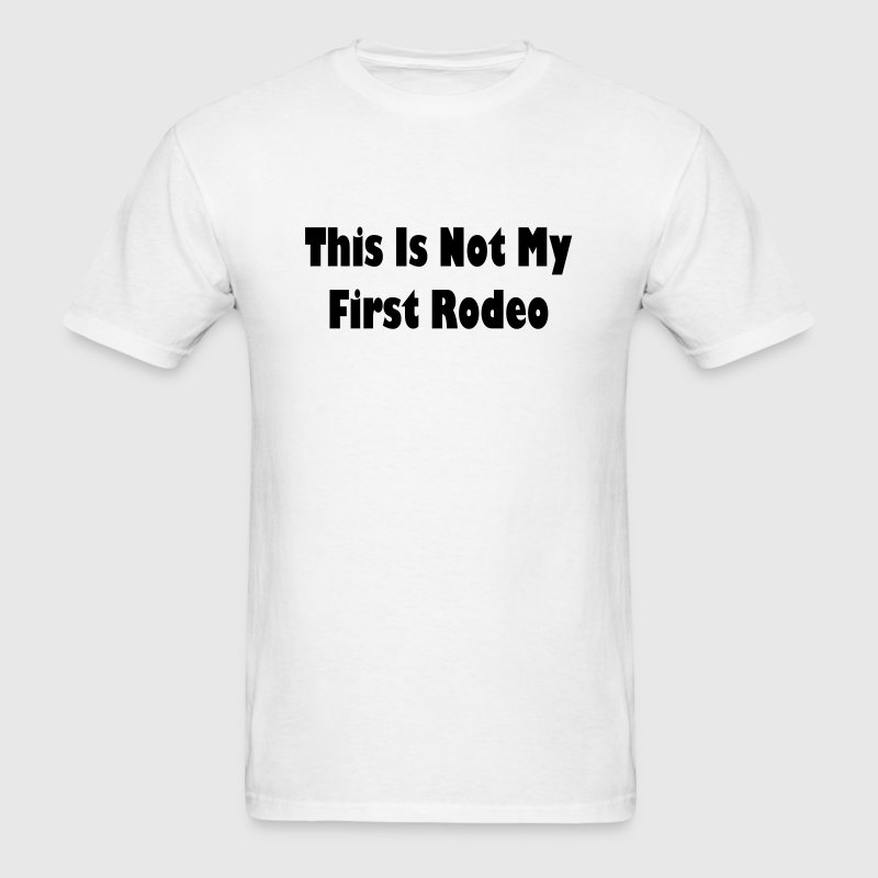 Not My First Rodeo T-Shirts - Men's T-Shirt
