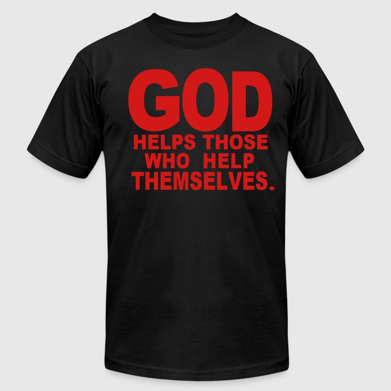 GOD HELPS THOSE WHO HELP THEMSELVES. - Men's T-Shirt by American Apparel