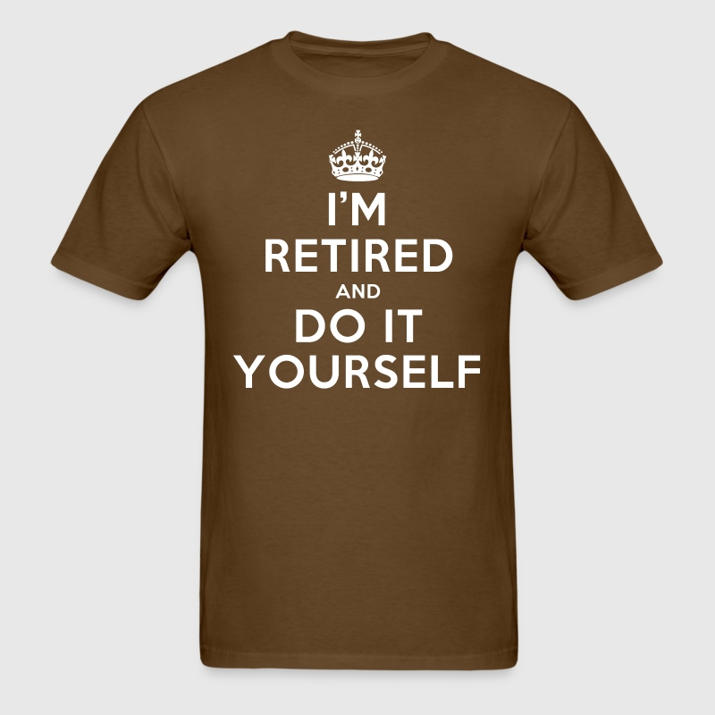 I'm retired and do it yourself - Men's T-Shirt