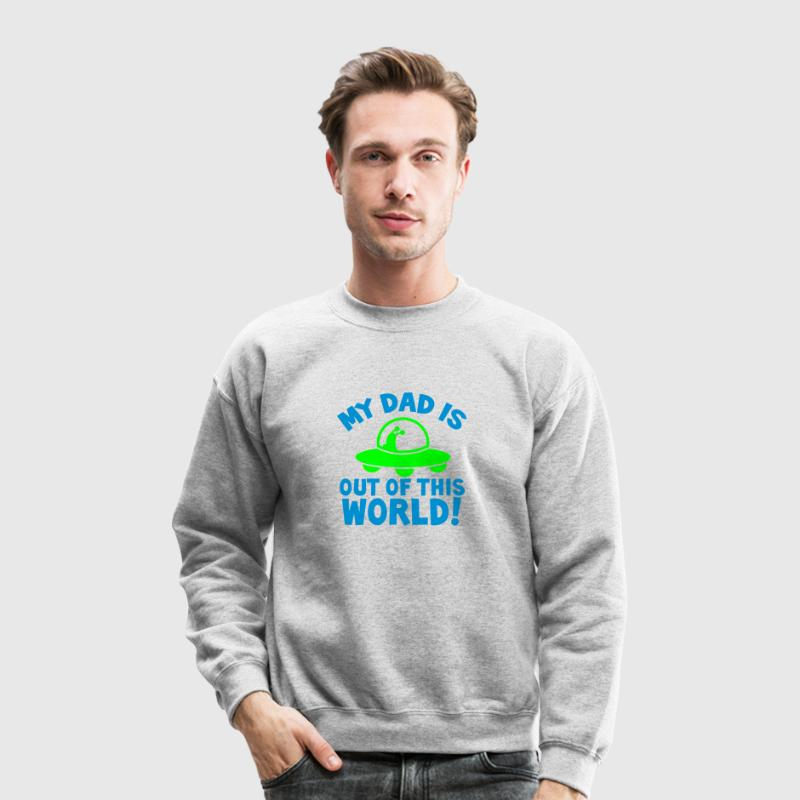 MY DAD is out of this world! alien in a ship Long Sleeve Shirts - Crewneck Sweatshirt