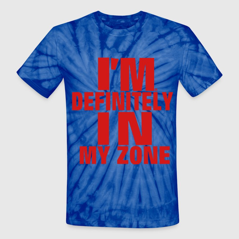 I'M DEFINITELY IN MY ZONE T-Shirts - Unisex Tie Dye T-Shirt