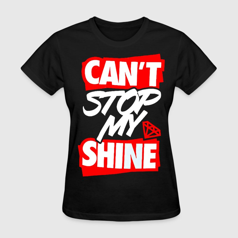 Can't Stop My Shine Tee - Women's T-Shirt
