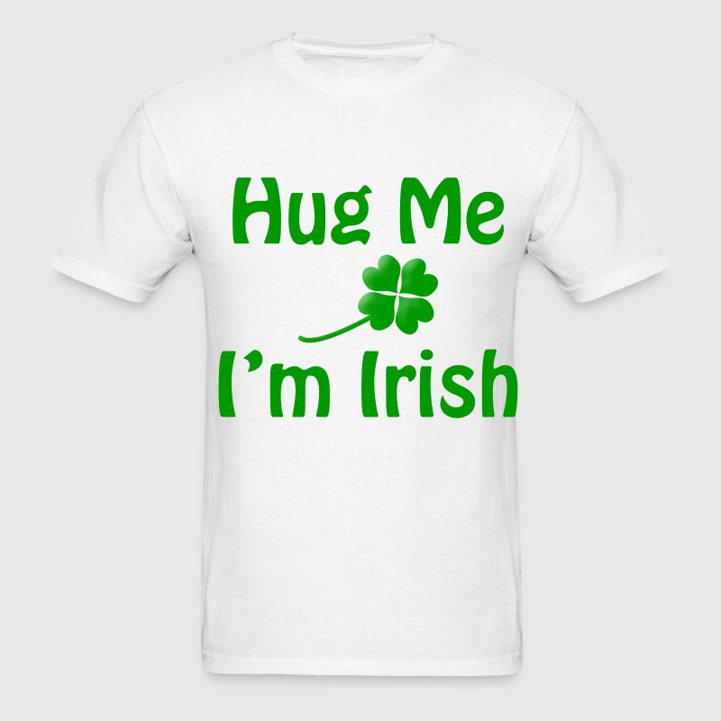 Hug Me, I'm Irish - Men's T-Shirt