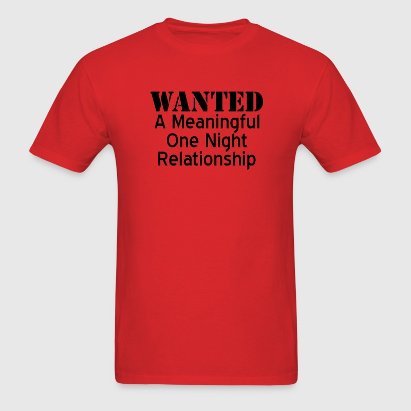 Red Wanted A Meaningful One Night Relationship T-Shirts - Men's T-Shirt