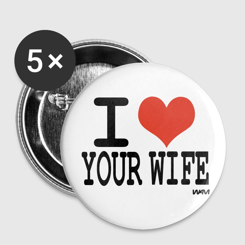 White i love your wife by wam Buttons - Large Buttons