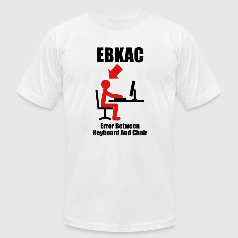 EBKAC - Error between Keyboard and Chair - Computer - Admin T-Shirts White - Men's T-Shirt by American Apparel