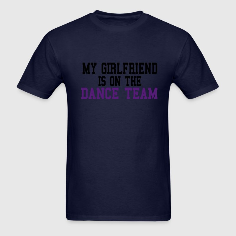 My Girlfriend is on the Dance Team - Men's T-Shirt