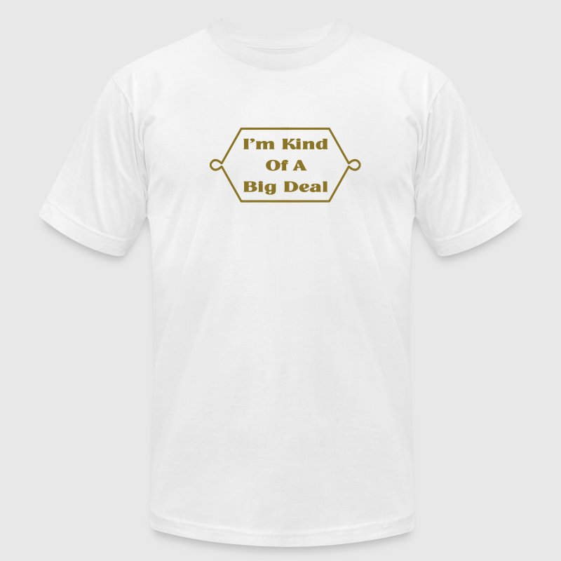I'm Kind Of A Big Deal - Men's T-Shirt by American Apparel
