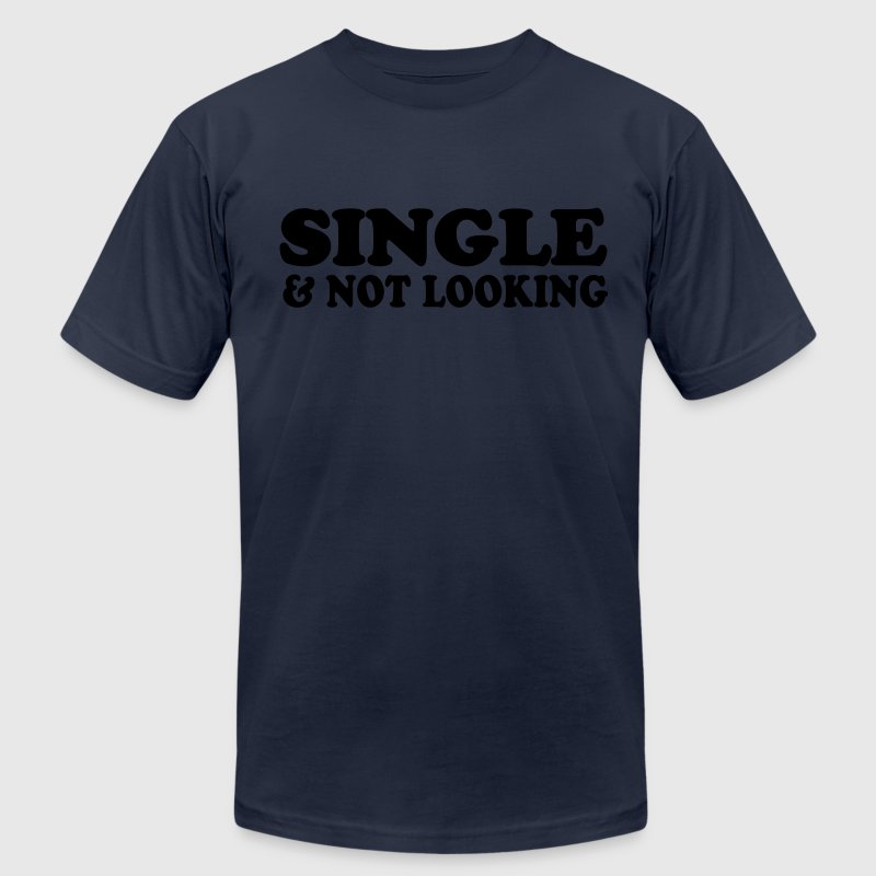 Navy single and not looking T-Shirts - Men's T-Shirt by American Apparel