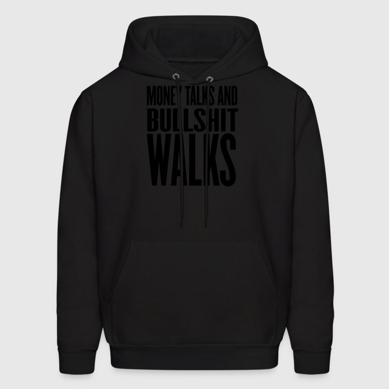 Black money talks and bullshit walks Hoodies - Men's Hoodie