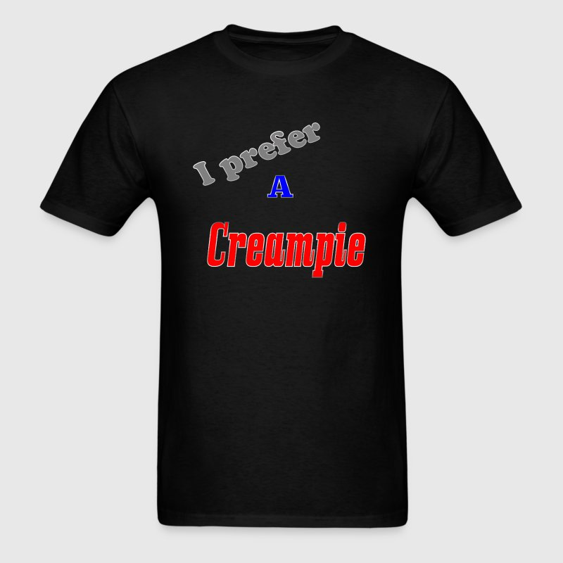 Black I prefer a Creampie T-Shirts - Men's T-Shirt