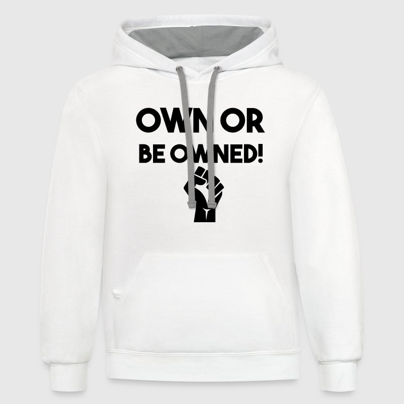 OWN OR BE OWNED fist big - Contrast Hoodie