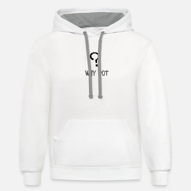 Why not - Unisex Two-Tone Hoodie