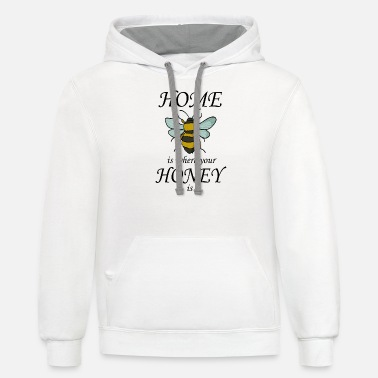 Bee Home is where your honey is bees nature insect - Contrast Hoodie