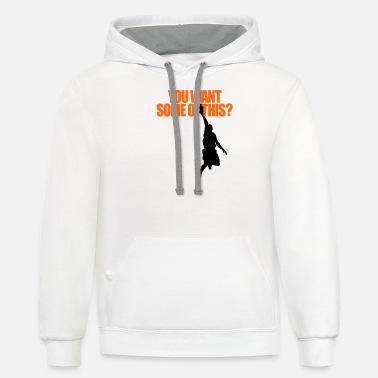 YOU WANT SOME OF THIS? - Unisex Two-Tone Hoodie
