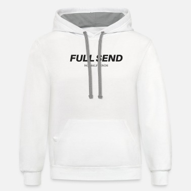 Full Full Send No Half Send T Shirt - Unisex Two-Tone Hoodie