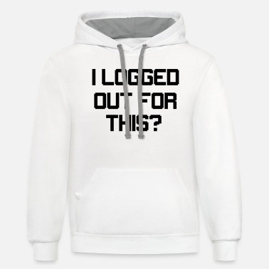 Out For This I Logged Out For This? - Unisex Two-Tone Hoodie