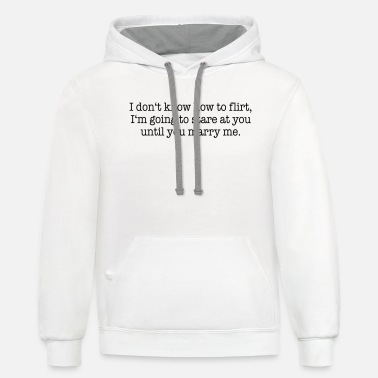 Flirting I don't know how to flirt ... Funny Quotes - Unisex Two-Tone Hoodie