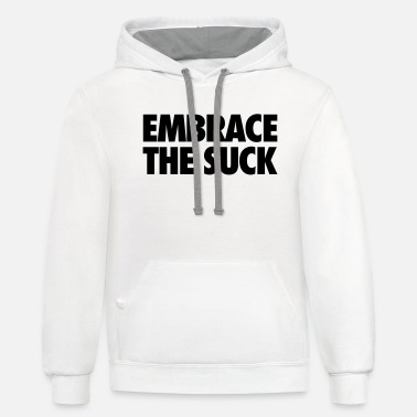 Embrace The Suck - Unisex Two-Tone Hoodie