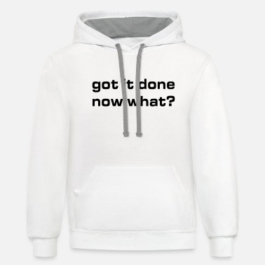 Got it done Now What? - Unisex Two-Tone Hoodie