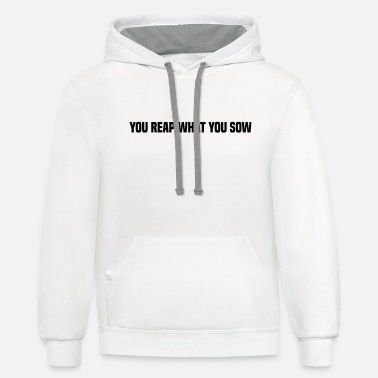 Sow You reap what you sow - Unisex Two-Tone Hoodie