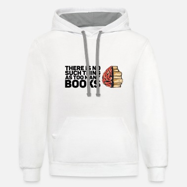 Book There Is No Such Thing As Too Many Books Gift - Unisex Two-Tone Hoodie
