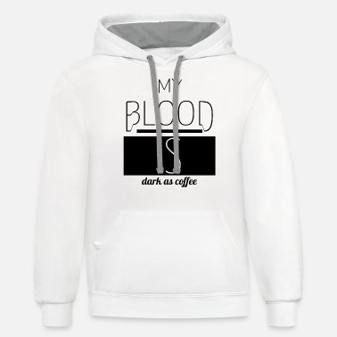 Morning coffee - My blood is dark as coffee - Unisex Two-Tone Hoodie