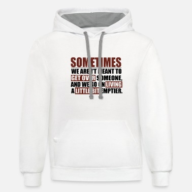 sometimes we arent meant to get over someone and w - Unisex Two-Tone Hoodie