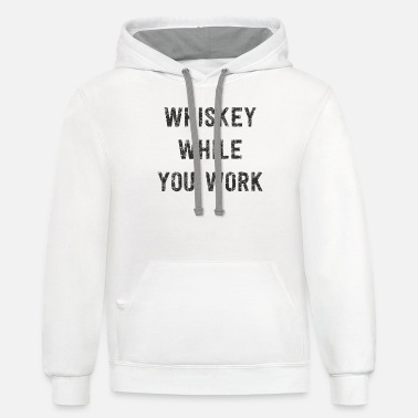Humor Whiskey while you work - Unisex Two-Tone Hoodie