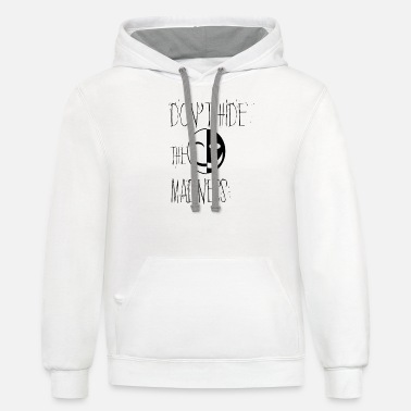 Ill Dont Hide The Madness | Mental illness Awareness - Unisex Two-Tone Hoodie