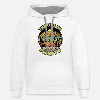 Warming There Is No Planet B Earth Day - Unisex Two-Tone Hoodie