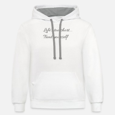 Lifequotes Lifeisgood Lifeofadventure Life's too short treat yourself - Unisex Two-Tone Hoodie