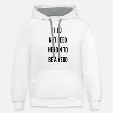 I Do Not Need Heroin To Be A Hero - Unisex Two-Tone Hoodie