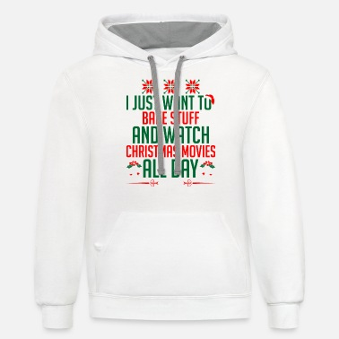 Hallmark Christmas Movies Just Want Bake Stuff Watch Christmas Movie All Day - Unisex Two-Tone Hoodie