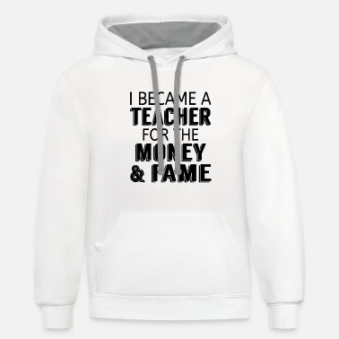 I Became A Teacher For The Money & Fame - Unisex Two-Tone Hoodie