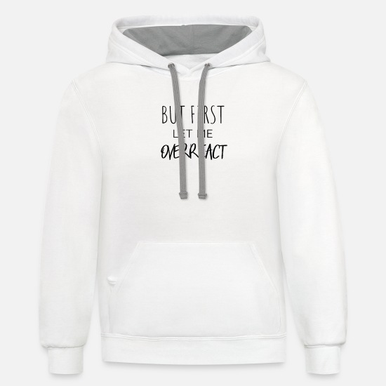 Funny Hoodies & Sweatshirts - But First Let Me Overreact Funny T-Shirt - Unisex Two-Tone Hoodie white/gray