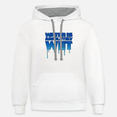 Wet Water is wet - absolutely wet - Unisex Two-Tone Hoodie