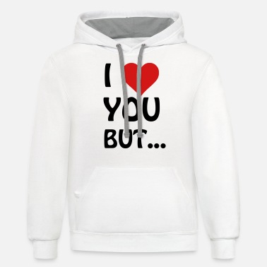 Relationship I love you but ... I heart - Unisex Two-Tone Hoodie