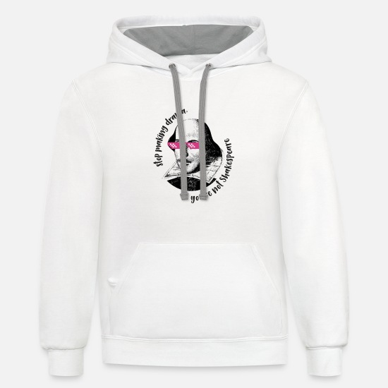 Shakespeare Hoodies & Sweatshirts - stop making drama, you`re not Shakespeare - Unisex Two-Tone Hoodie white/gray