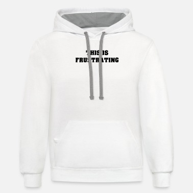 Frustration This Is Frustrating - Unisex Two-Tone Hoodie