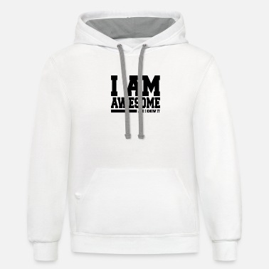 Awesome I AM AWESOME AND I KNOW IT - Unisex Two-Tone Hoodie