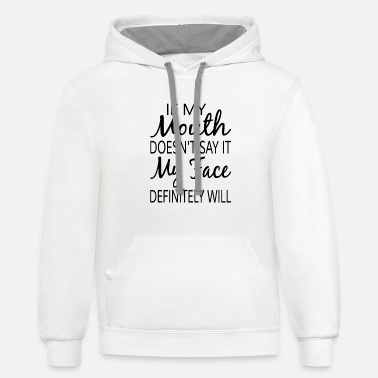 Mouth If My Mouth Doesn't Say It My Face Definitely Will - Unisex Two-Tone Hoodie