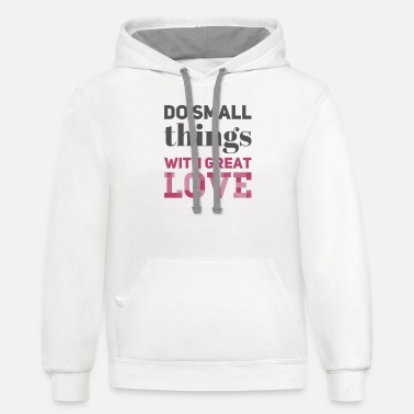DO SMALL THINGS WITH GREAT LOVE - Unisex Two-Tone Hoodie