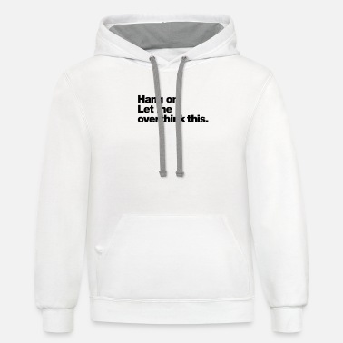 Hang on Let me overthink this - Unisex Two-Tone Hoodie