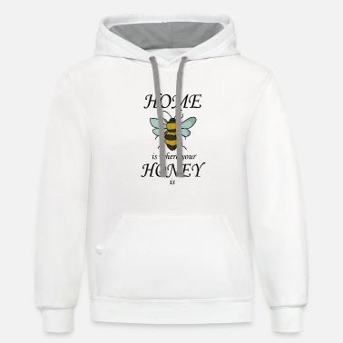 Honey Home is where your honey is bees nature insect - Unisex Two-Tone Hoodie