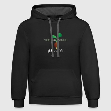 You're Never Too Old to Play in Dirt, Funny - Contrast Hoodie