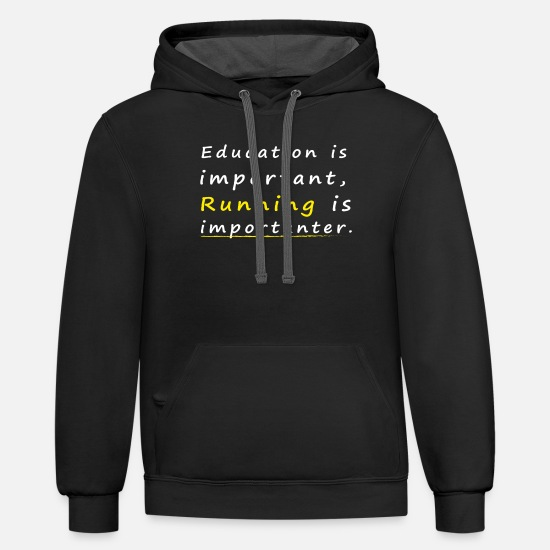 Important Hoodies & Sweatshirts - education is important running is importanter - Unisex Two-Tone Hoodie black/asphalt