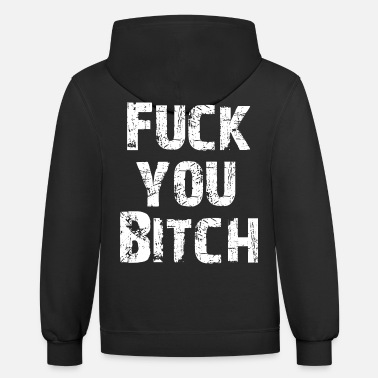 Fuck You Fuck You Bitch - Unisex Two-Tone Hoodie